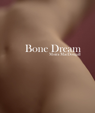 Bone Dream by Moira MacDougall